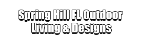 Spring Hill FL Outdoor Living & Designs